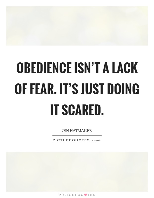 Obedience isn't a lack of fear. It's just doing it scared. Picture Quote #1