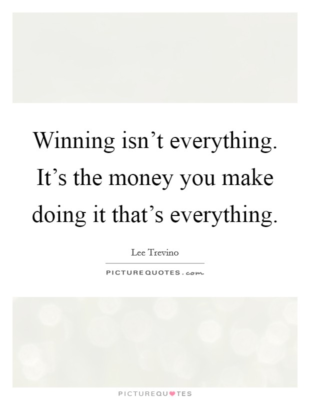 Winning isn't everything. It's the money you make doing it that's everything Picture Quote #1