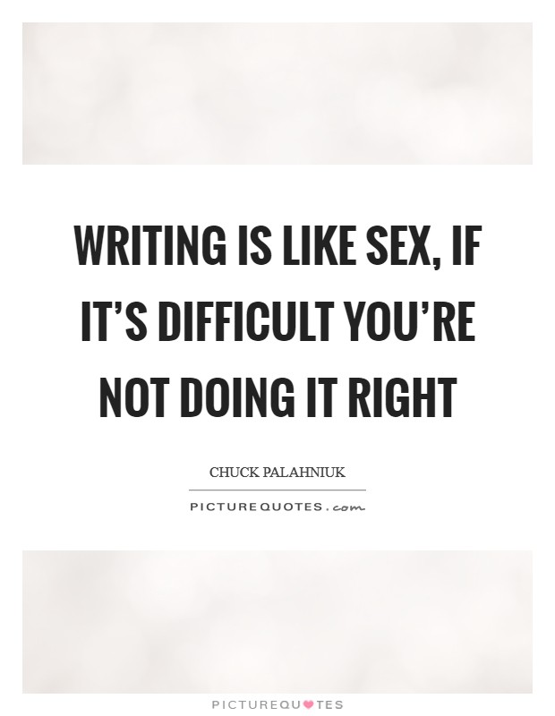 Writing is like sex, if it's difficult you're not doing it right Picture Quote #1