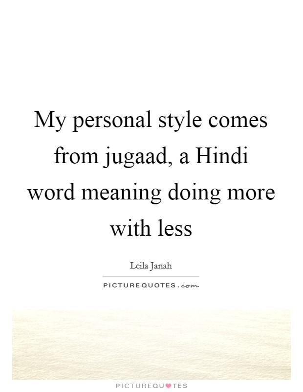 My personal style comes from jugaad, a Hindi word meaning doing more with less Picture Quote #1