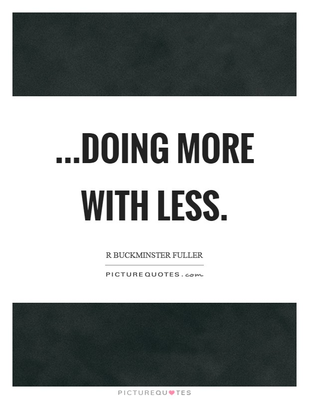 ...doing more with less Picture Quote #1