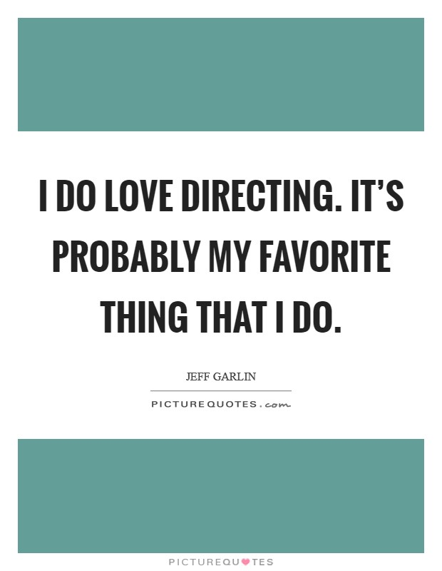 I do love directing. It's probably my favorite thing that I do Picture Quote #1