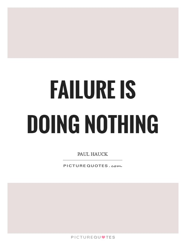 Failure is doing nothing Picture Quote #1