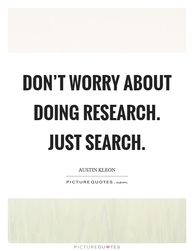 Don't worry about doing research. Just search Picture Quote #1