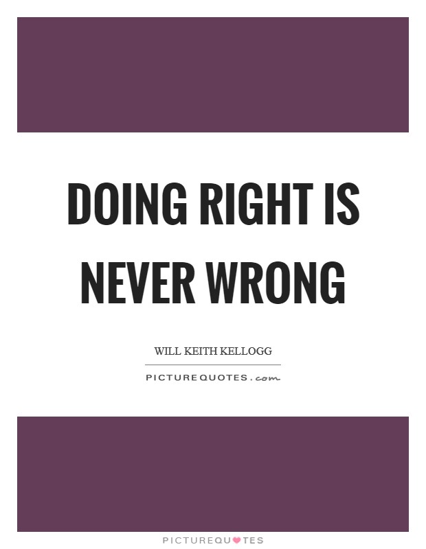 Doing right is never wrong Picture Quote #1