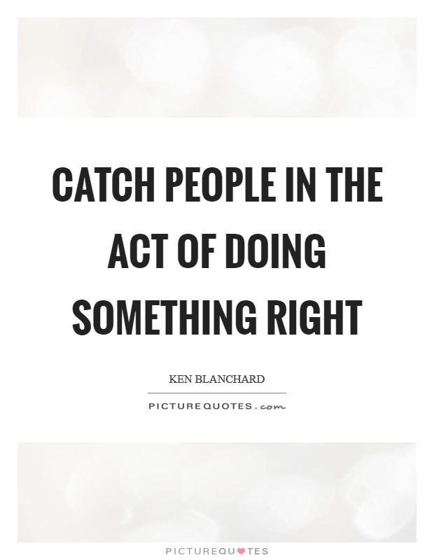 Catch people in the act of doing something right Picture Quote #1