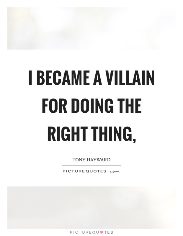 I became a villain for doing the right thing, Picture Quote #1