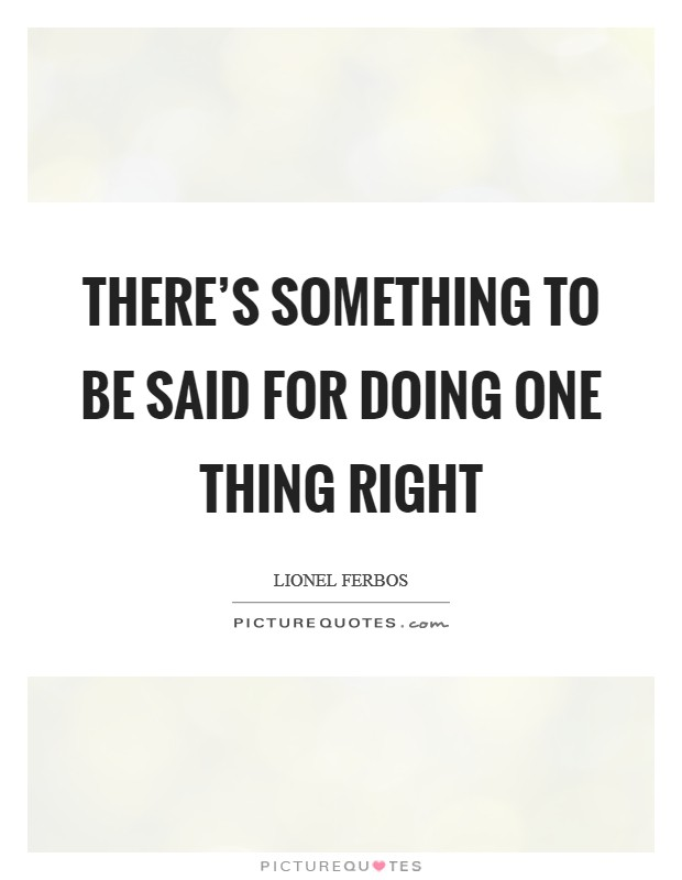 There's something to be said for doing one thing right Picture Quote #1