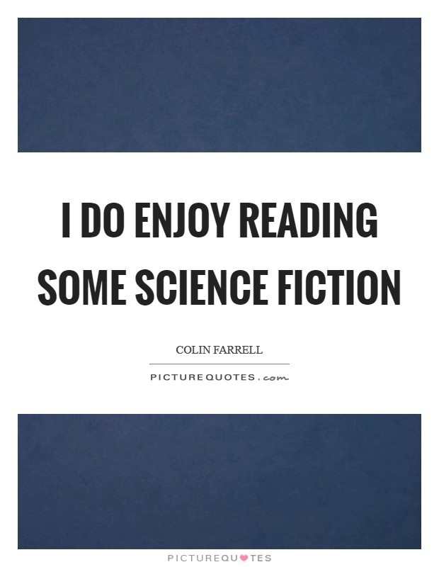 I do enjoy reading some science fiction Picture Quote #1