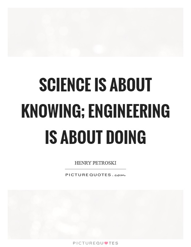 Science is about knowing; engineering is about doing Picture Quote #1