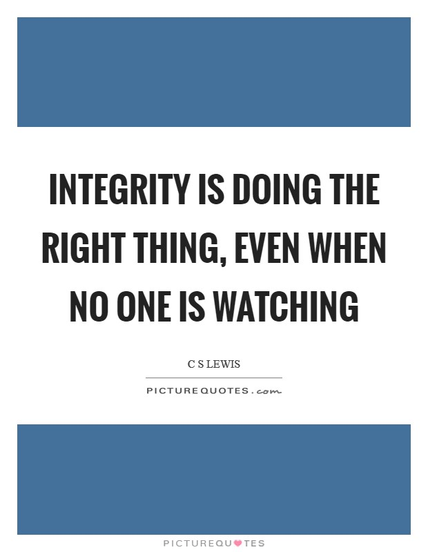 Integrity is doing the right thing, even when no one is watching Picture Quote #1