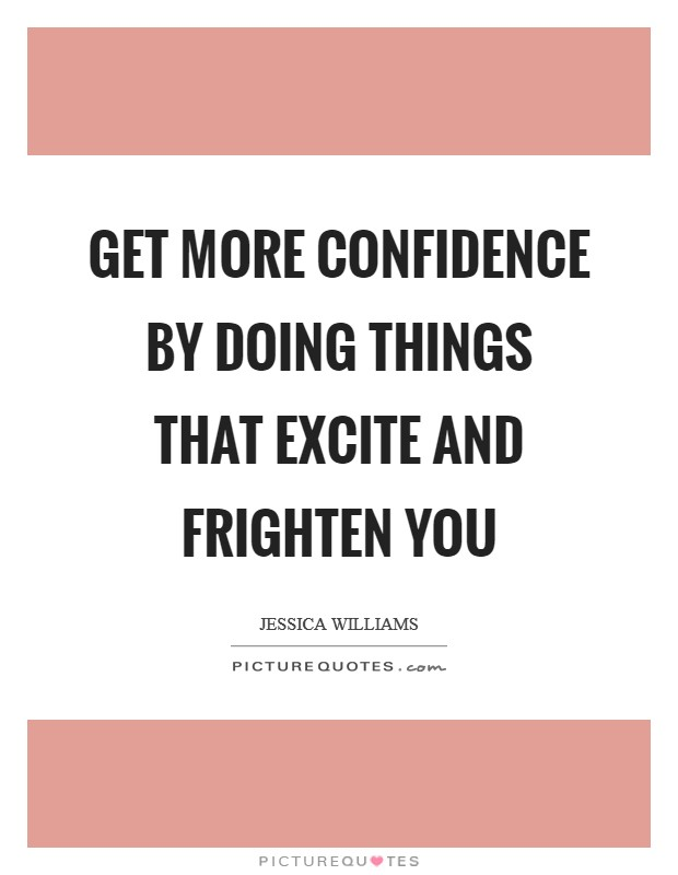 Get more confidence by doing things that excite and frighten you Picture Quote #1