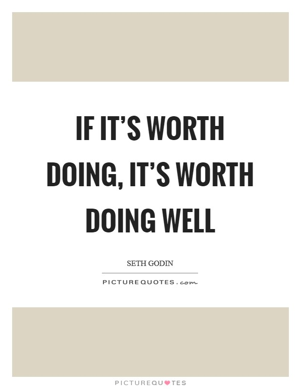 If it's worth doing, it's worth doing well Picture Quote #1