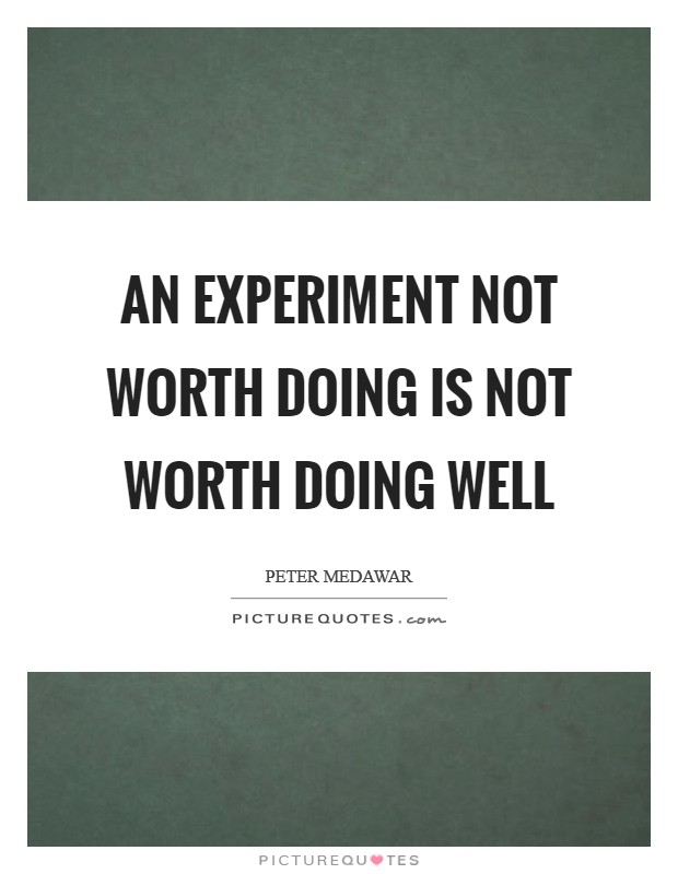 An experiment not worth doing is not worth doing well Picture Quote #1