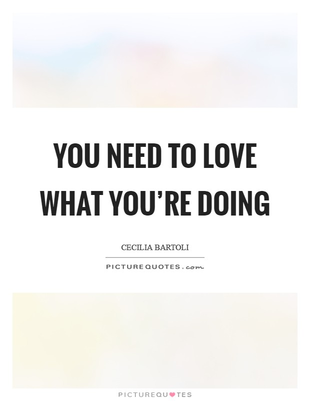 You need to love what you're doing Picture Quote #1