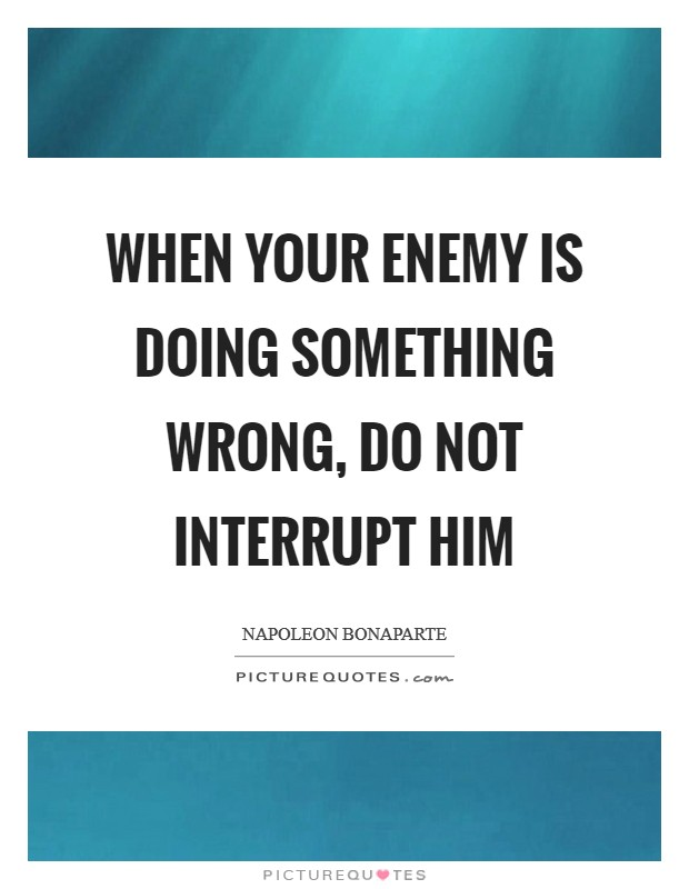 When your enemy is doing something wrong, do not interrupt him Picture Quote #1