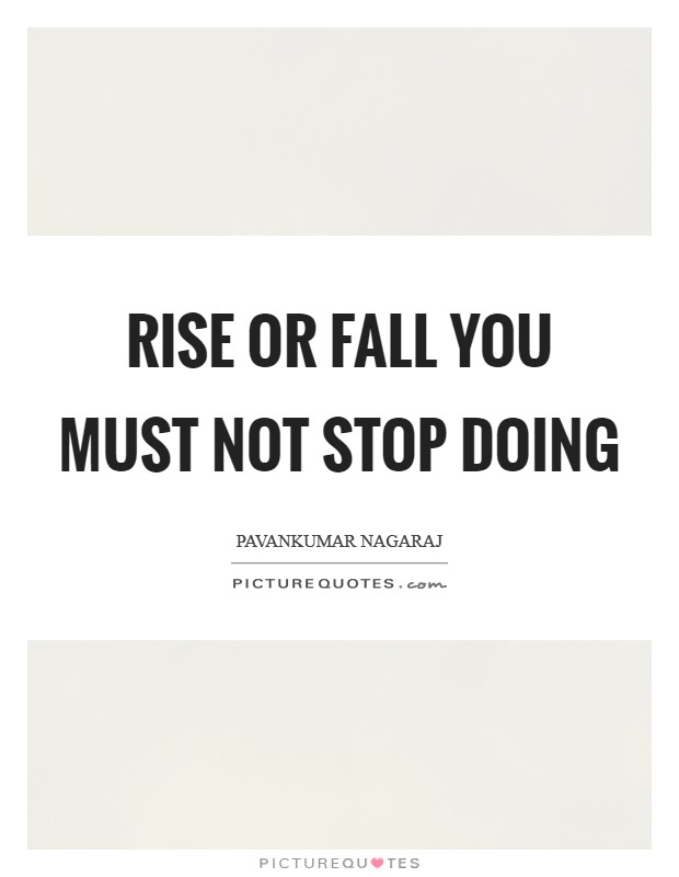Rise or Fall you must not stop doing Picture Quote #1