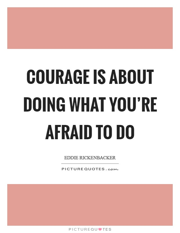 Courage is about doing what you're afraid to do Picture Quote #1