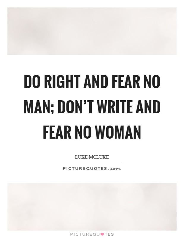 Do right and fear no man; don't write and fear no woman Picture Quote #1
