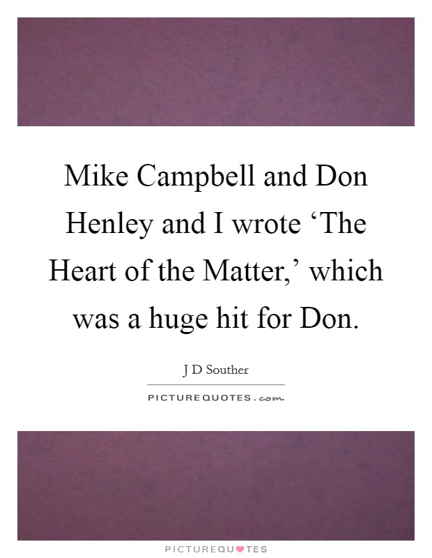 Mike Campbell and Don Henley and I wrote 'The Heart of the Matter,' which was a huge hit for Don Picture Quote #1