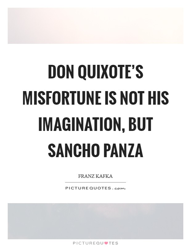 Don Quixote's misfortune is not his imagination, but Sancho Panza Picture Quote #1