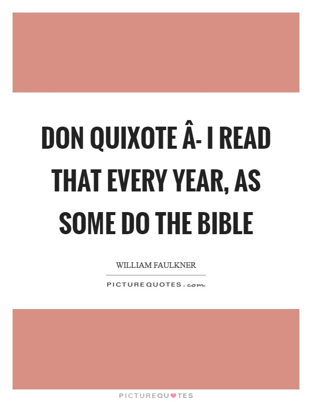 Don Quixote Â- I read that every year, as some do the Bible Picture Quote #1