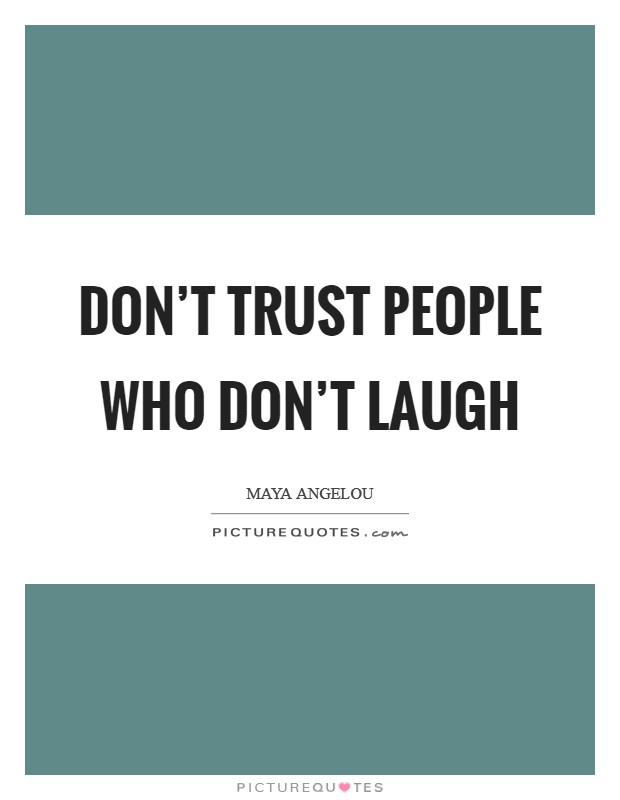Don't trust people who don't laugh Picture Quote #1