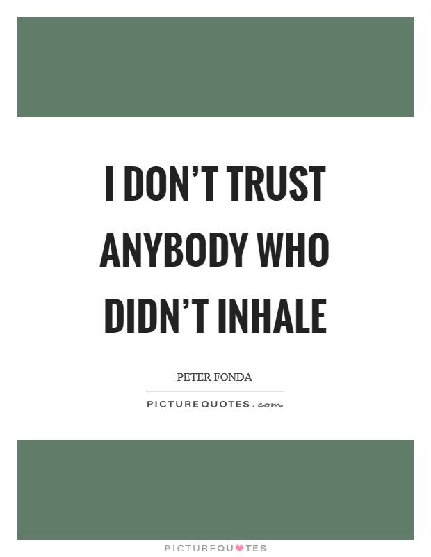 I don't trust anybody who didn't inhale Picture Quote #1