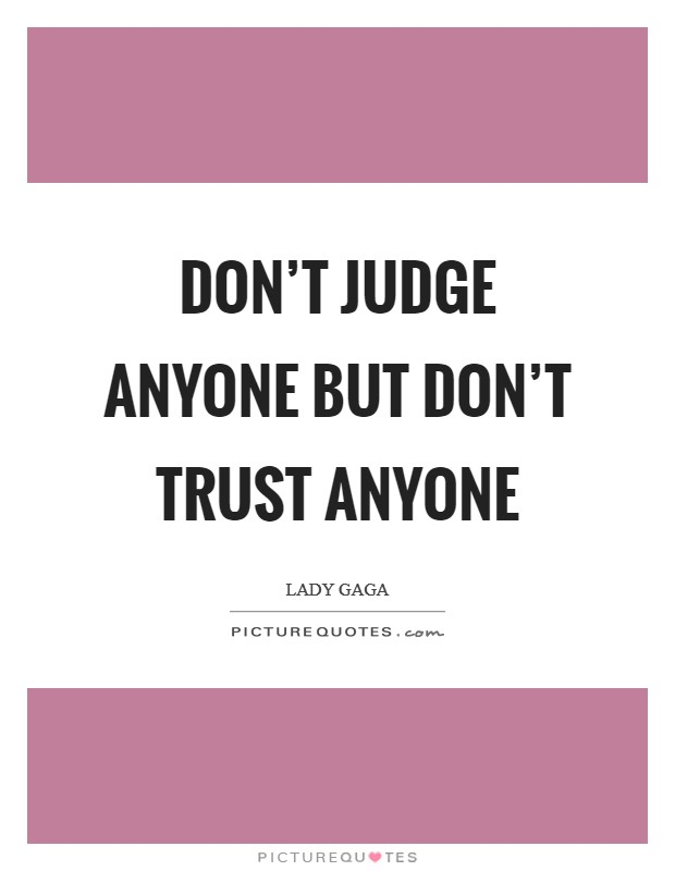 Don't judge anyone but don't trust anyone Picture Quote #1