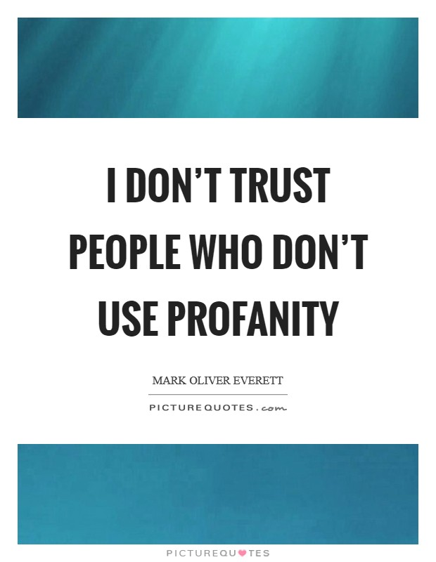I don't trust people who don't use profanity Picture Quote #1