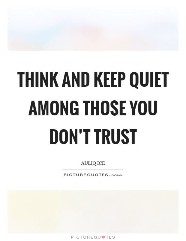 Think and keep quiet among those you don't trust Picture Quote #1