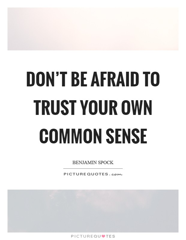Don't be afraid to trust your own common sense Picture Quote #1