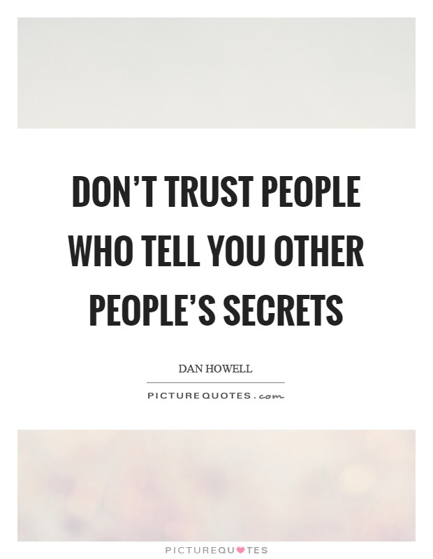 Don't trust people who tell you other people's secrets Picture Quote #1