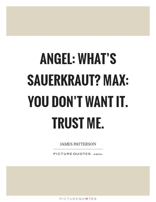 Angel: What's sauerkraut? Max: You don't want it. Trust me Picture Quote #1