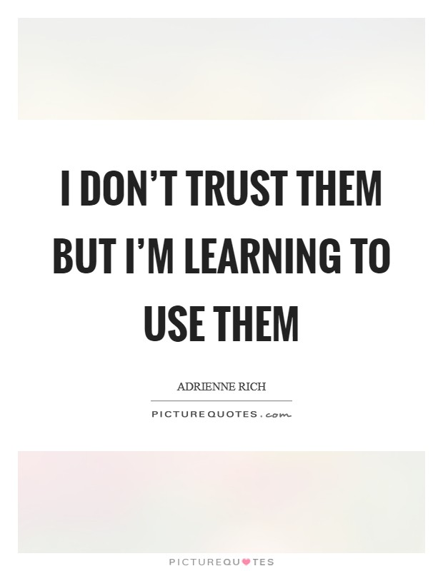 I don't trust them but I'm learning to use them Picture Quote #1