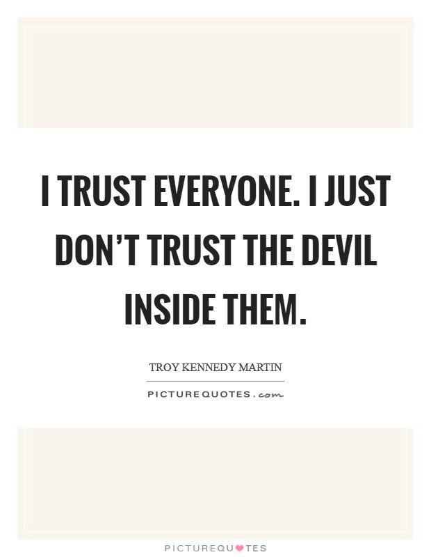 I trust everyone. I just don't trust the devil inside them Picture Quote #1