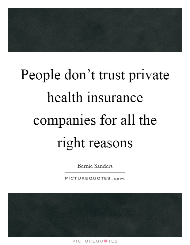 People don't trust private health insurance companies for all the right reasons Picture Quote #1