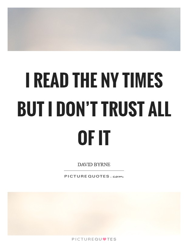 I read the NY Times but I don't trust all of it Picture Quote #1