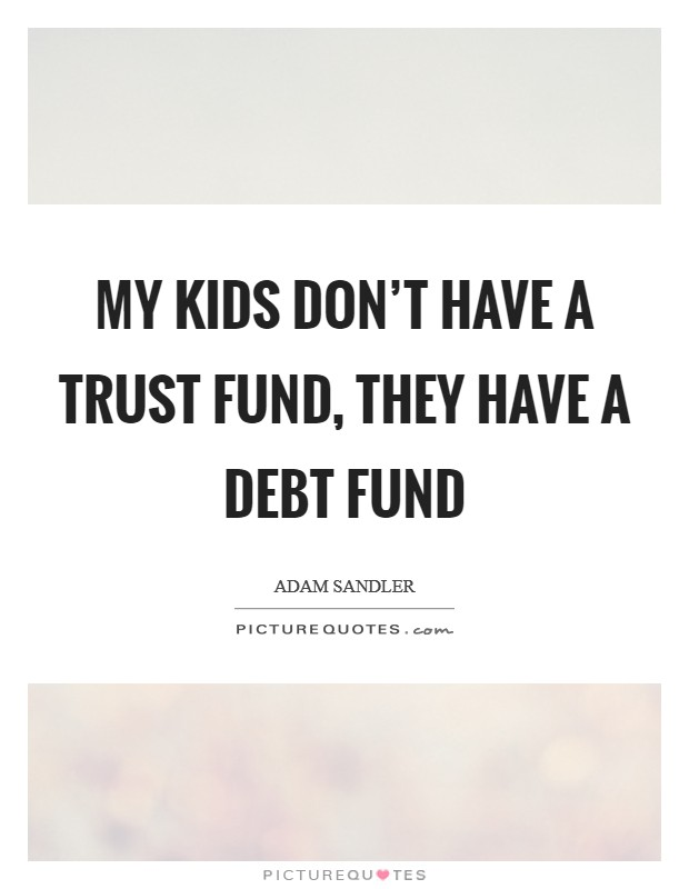 My kids don't have a trust fund, they have a debt fund Picture Quote #1