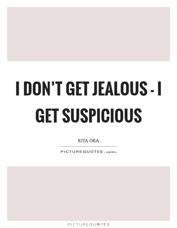 I don't get jealous - I get suspicious Picture Quote #1