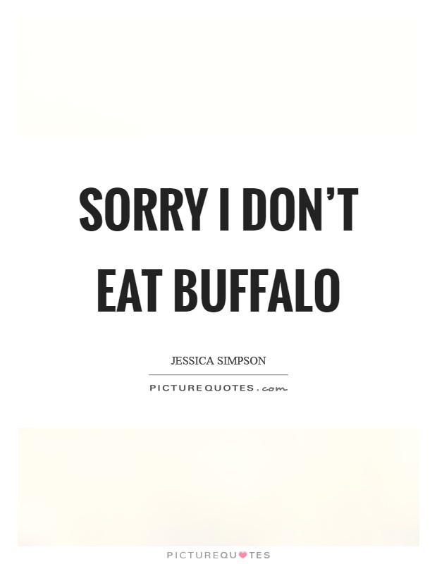 Sorry I don't eat buffalo Picture Quote #1