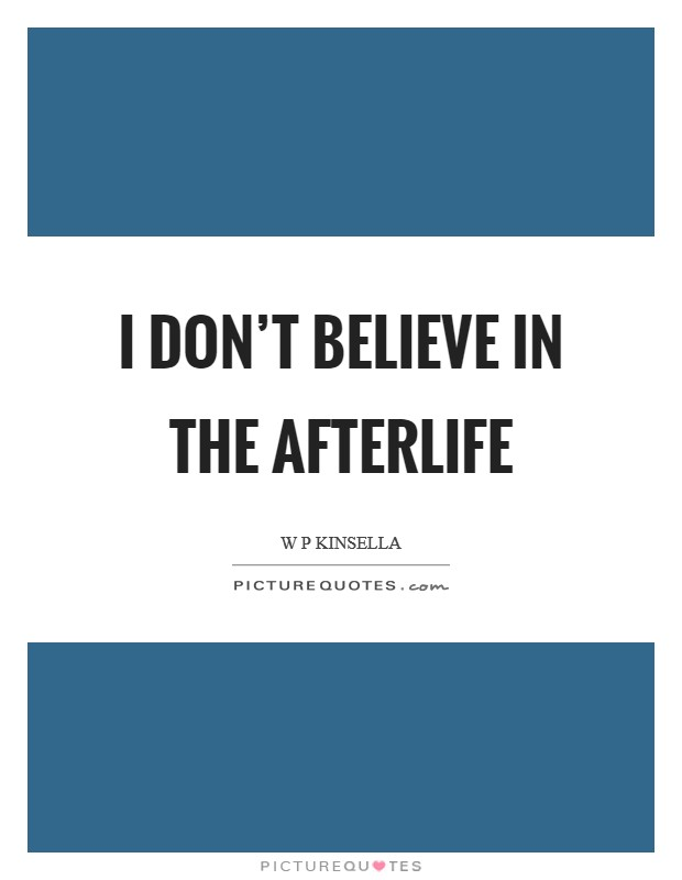 I don't believe in the afterlife Picture Quote #1