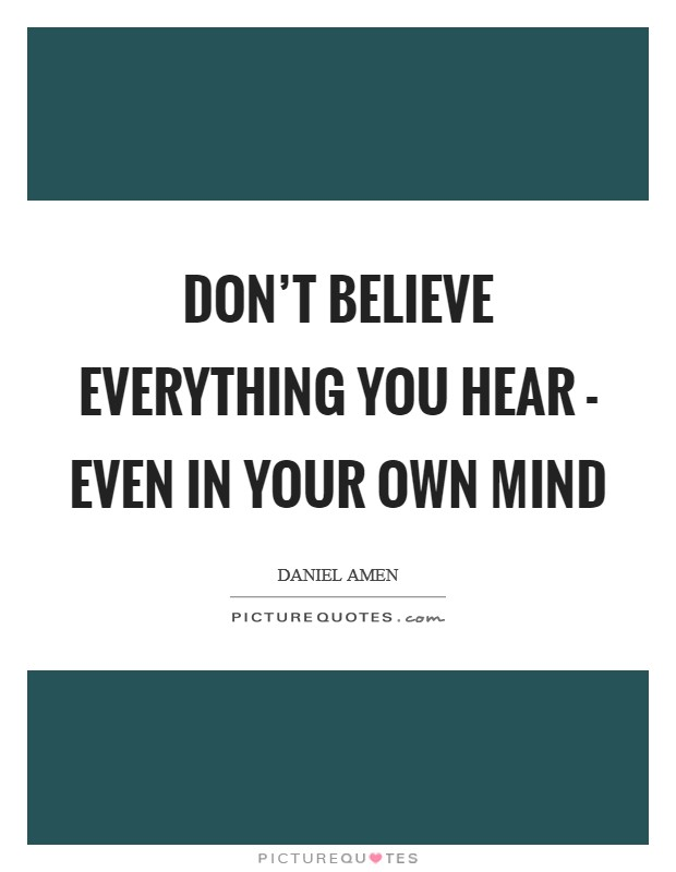 Don't believe everything you hear - even in your own mind Picture Quote #1
