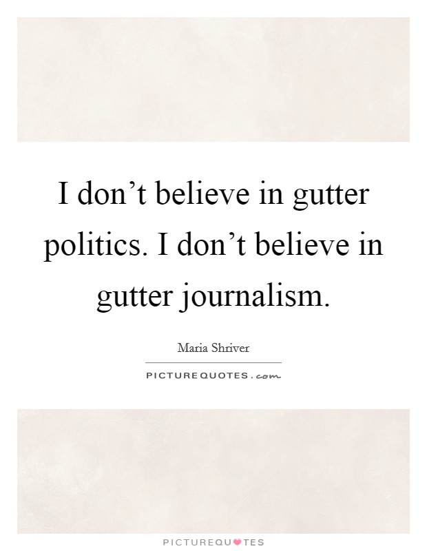 I Don T Believe In Gutter Politics I Don T Believe In