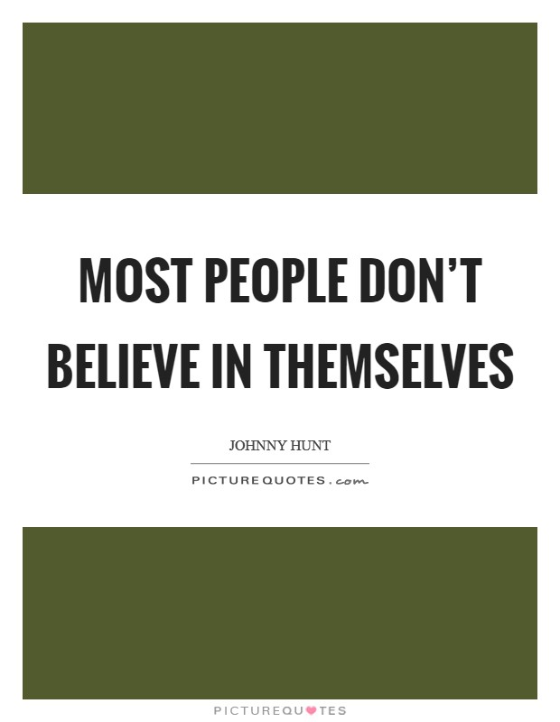 Most people don't believe in themselves Picture Quote #1