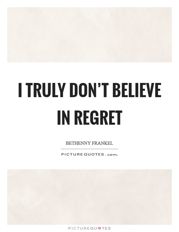 I truly don't believe in regret Picture Quote #1