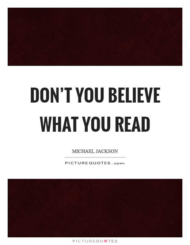 Don't you believe what you read Picture Quote #1