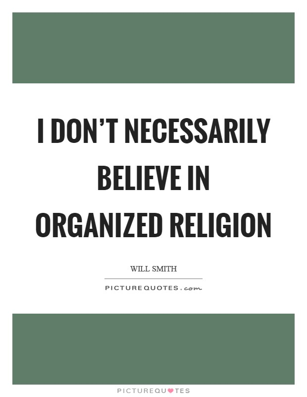 I don't necessarily believe in organized religion Picture Quote #1