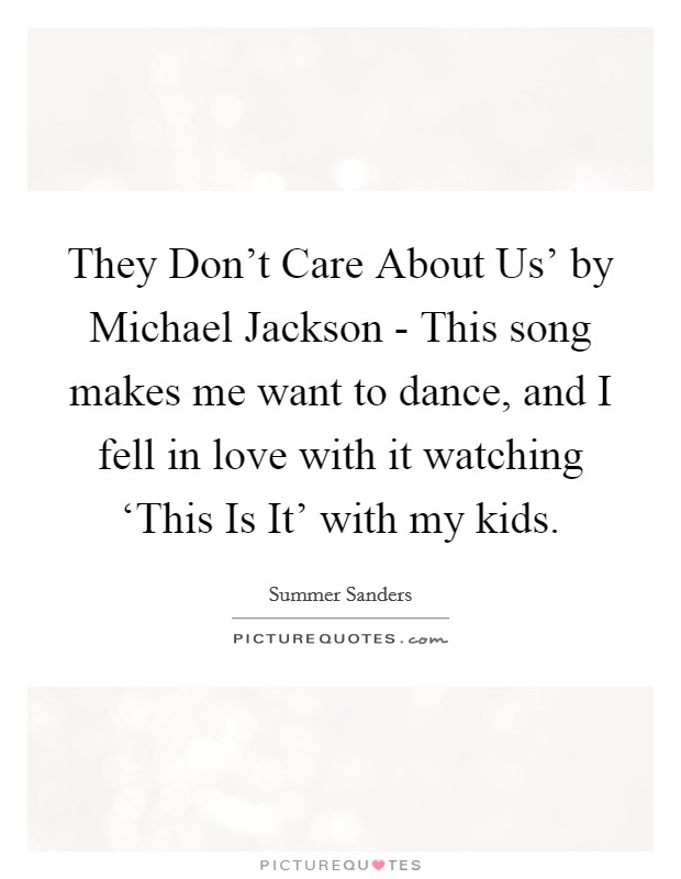 They Donu0027t Care About Usu0027 By Michael Jackson   This Song Makes Me Want To  Dance, And I Fell In Love With It Watching U0027This Is Itu0027 With My Kids.