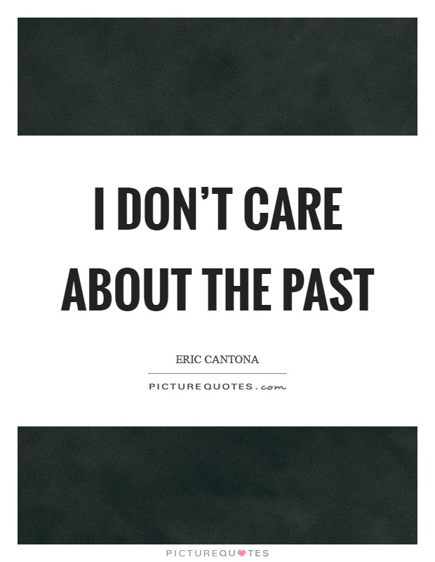 I don't care about the past Picture Quote #1